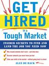 Get Hired in a Tough Market: Insider Secrets for Finding Andget Hired in a Tough Market: Insider Secrets for Finding and Landing the Job You Need Now Landing the Job You Need Now
