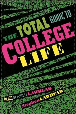 The Total Guide to College Life by Alice Slaikeu Lawhead