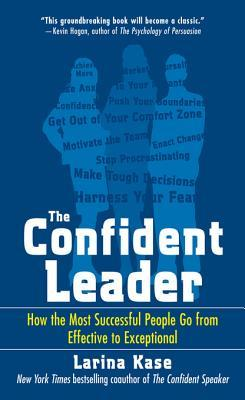 The Confident Leader: How the Most Successful People Go Fromthe Confident Leader: How the Most Successful People Go from Effective to Exceptional Effective to Exceptional