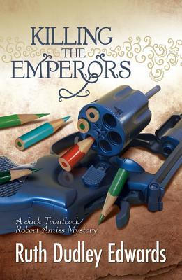 Killing the Emperors: Robert Amiss/Baroness Jack Troutbeck Mysteries
