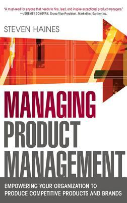 Managing Product Management: Empowering Your Organization Tomanaging Product Management: Empowering Your Organization to Produce Competitive Products and Brands Produce Competitive Products and Brands