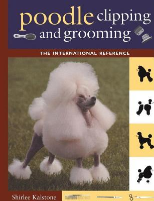 Poodle Clipping and Grooming: The International Reference