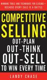 Competitive Selling: Out-Plan, Out-Think, and Out-Sell to Wicompetitive Selling: Out-Plan, Out-Think, and Out-Sell to Win Every Time N Every Time