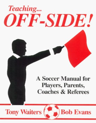Teaching Offside!: A Soccer Manual for Coaches & Players  by  Tony Waiters