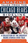 Amazing Tales from the Chicago Bears Sideline: A Collection of the Greatest Bears Stories Ever Told