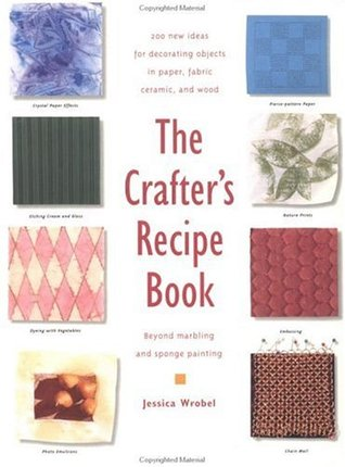 The Crafter's Recipe Book by Jessica Wrobel