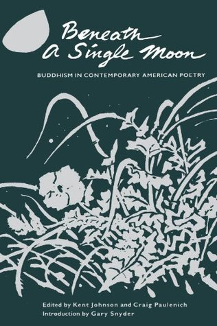 Beneath a Single Moon: Buddhism in Contemporary American Poetry