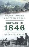 Penny Loaves & Butter Cheap: Britain in 1846