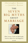 The Seven Big Myths about Marriage: Wisdom from Faith, Philosophy, and Science about Happiness and Love