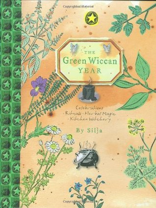 The Green Wiccan Year: Celebrations, Rituals, Herbal Magic, Kitchen Witchery Silja