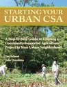 Starting Your Urban CSA: A Step by Step Guide to Creating a Community-Supported Agriculture Project in Your Urban Neighborhood
