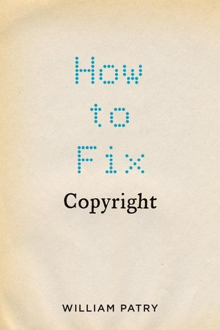 How to Fix Copyright by William Patry