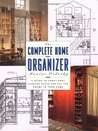 The Complete Home Organizer: A Guide to Functional Storage Space for All the Rooms in Your Home