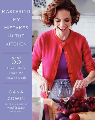 Mastering My Mistakes in the Kitchen: 55 Great Chefs Teach Me How to Cook
