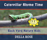 Caterpillar Rhyme Time by Della Rose