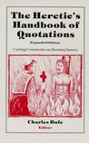 The Heretic's Handbook of Quotations: Cutting Comments on Burning Issues (Expanded Edition)