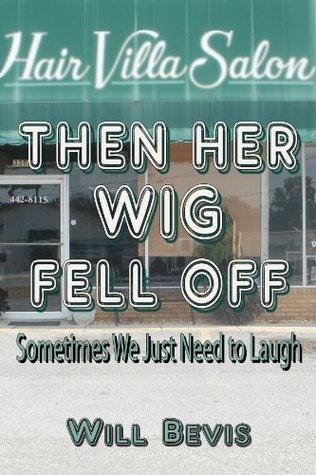 THEN HER WIG FELL OFF: Sometimes You Just Need to Laugh