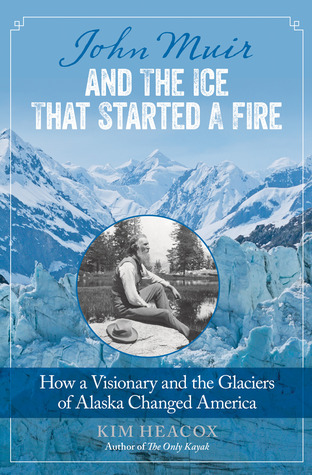 Free download John Muir and the Ice That Started a Fire: How a Visionary and the Glaciers of Alaska Changed America CHM