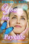 You Are Psychic: The Art of Clairvoyant Reading & Healing (Books by Debra Lynne Katz)