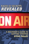 Radio DJ Secrets Revealed: A Beginners Guide To Getting Started