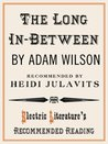 The Long In-Between (Electric Literature's Recommended Reading)