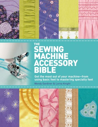 The Sewing Machine Accessory Bible by Wendy Gardiner