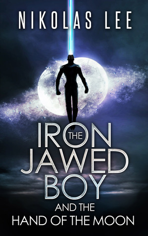 The Iron-Jawed Boy and the Hand of the Moon by Nikolas Lee