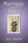 Marriage Takes Three by G.E. Hamlin