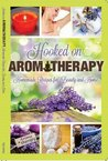 Hooked on Aromatherapy Homemade Recipes for Beauty & Home by Debbie Kameka