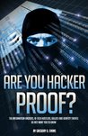 Are You Hacker Proof?: The Information Hackers, Hi-Tech Hustlers, Bullies, and Identity Thieves Do Not Want You to Know