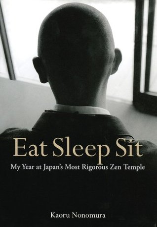 Eat Sleep Sit:My Year at Japan's Most Rigorous Zen Temple