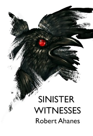 Sinister Witnesses by Robert Ahanes