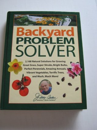 Backyard Problem Solver - 2,168 Natural Solutions For Growing... by Jerry Baker