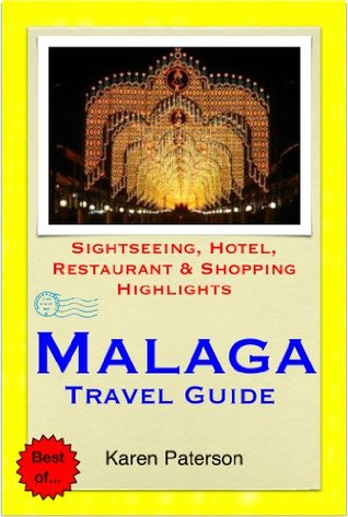 Malaga, Costa del Sol, Spain Travel Guide - Sightseeing, Hotel, Restaurant & Shopping Highlights  by  Karen Paterson