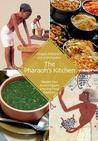 The Pharaohs Kitchen: Recipes From Ancient Egypt's Enduring Food Traditions