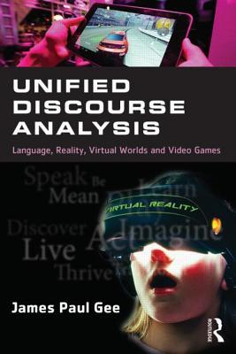 Unified Discourse Analysis: Language, Reality, Virtual Worlds, and Video Games