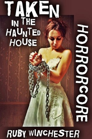 Free download Taken in the Haunted House (Extreme Horror Erotica) (Horrorcore) by Ruby Winchester PDF
