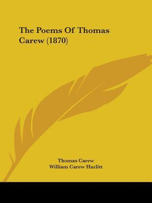 The Poems of Thomas Carew by Thomas Carew