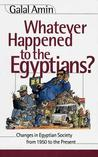Whatever Happened to the Egyptians?: Changes in Egyptian Society from 1950 to the Present