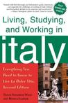 Living, Studying, and Working in Italy: Everything You Need to Know to Live La Dolce Vita