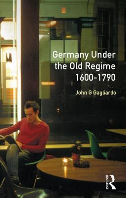 Germany Under the Old Regime 1600-1790