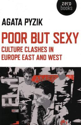 Poor But Sexy: Culture Clashes in Europe East and West