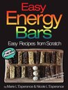 Easy Energy Bars: Recipes for Granola Bars and Other Natural Snacks (Easy Recipes from Scratch)