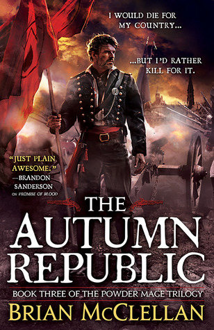 The Autumn Republic (Powder Mage #3) by Brian McClellan