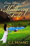Once upon a Mulberry Field by C.L. Hoang