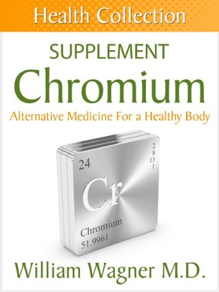 The Chromium Supplement: Alternative Medicine for a Healthy Body William Wagner