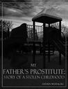 My Father's Prostitute: Story of a Stolen Childhood