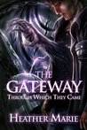 The Gateway Through Which They Came by Heather Marie