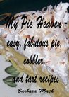 My Pie Heaven - Easy, Fabulous Pie, Cobbler and Tart recipes