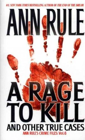 A Rage to Kill and Other True Cases by Ann Rule